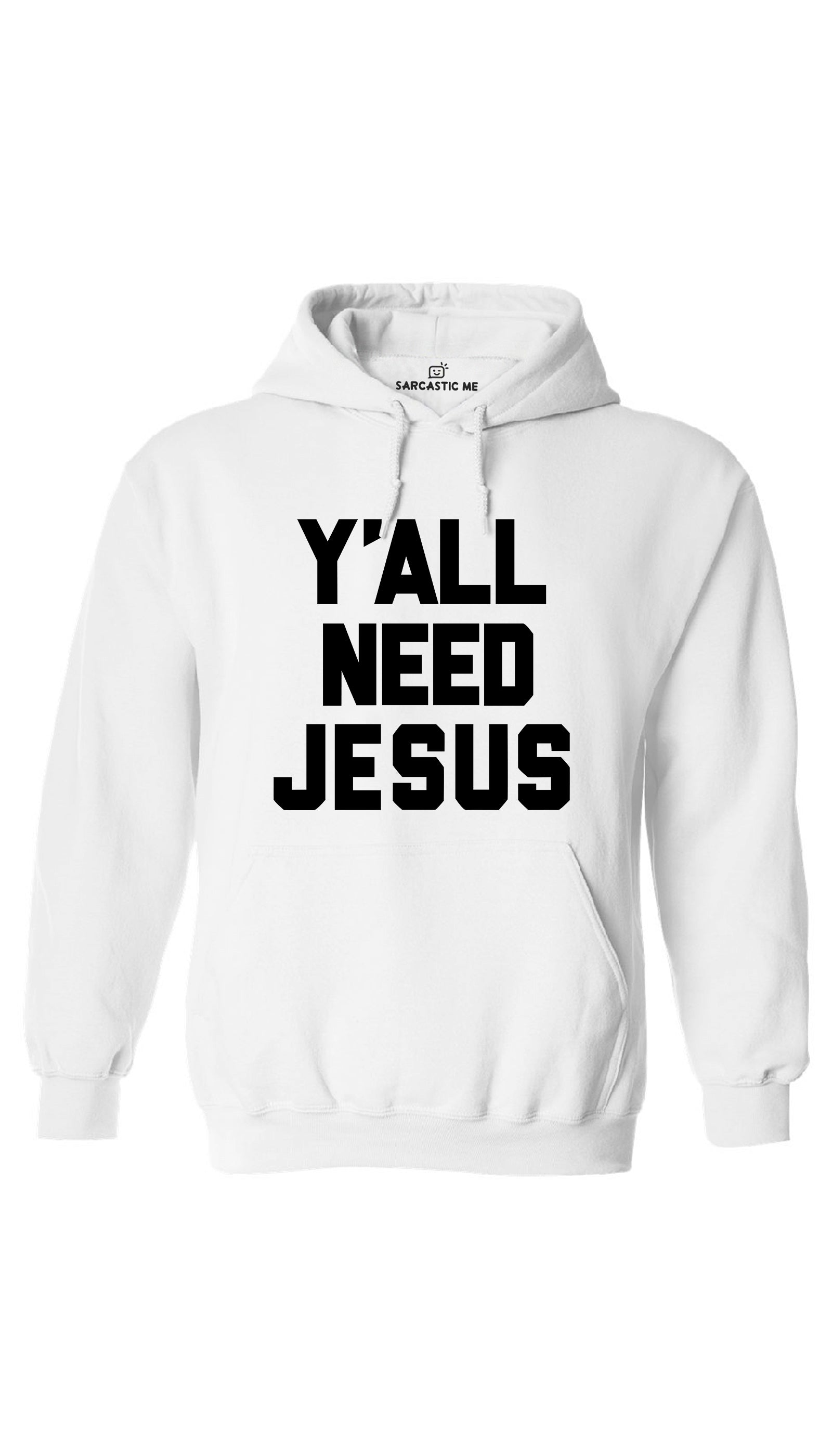 Y'all Need Jesus White Hoodie | Sarcastic ME