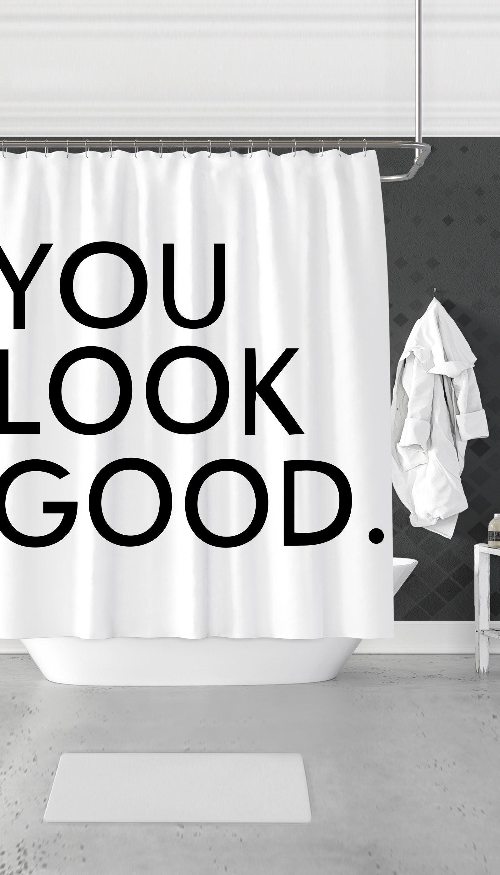 You Look Good Funny & Clever Dorm Shower Curtain Gift | Sarcastic ME