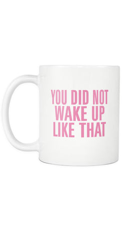 You Did Not Wake Up Like That Mug | Sarcastic ME
