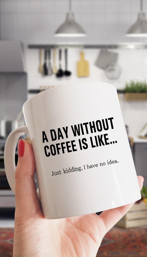 A Day Without Coffee Funny Amp Clever Coffee Mug Sarcastic Me