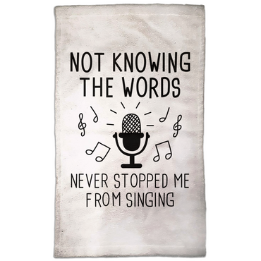 Not Knowing The Words Never Stopped Me From Singing Hand Towel