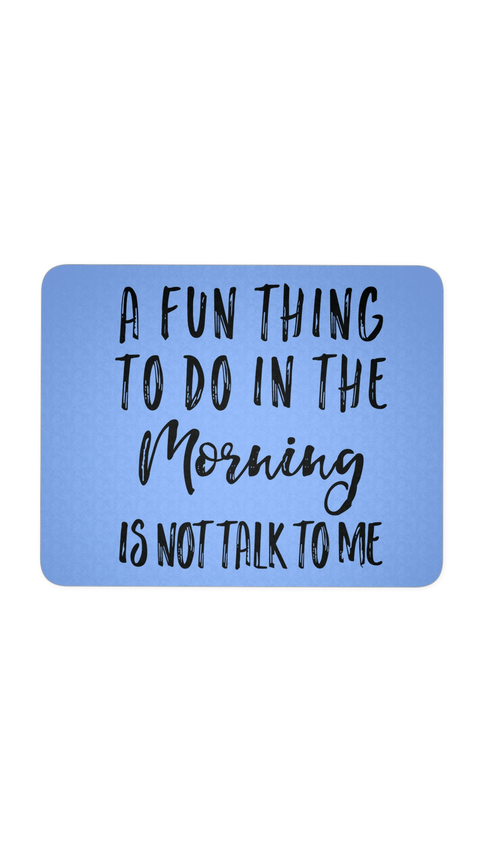 A Fun Thing To Do In The Morning Blue Mouse Pad | Sarcastic ME