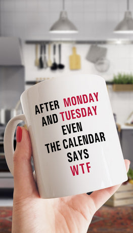 After Monday Even The Calendar Says WTF Funny & Clever Office Coffee Mug | Sarcastic ME