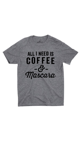All I Need Is Coffee And Mascara Gray Unisex T-shirt | Sarcastic ME