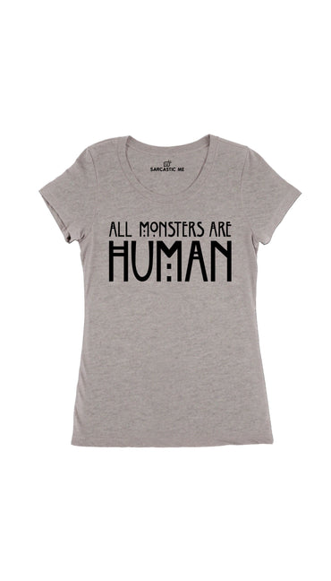 All Monsters Are Human Women's T-Shirt