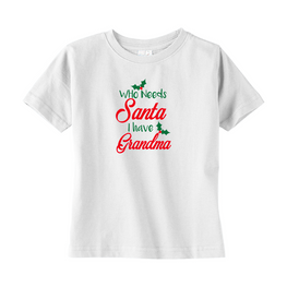 Who Needs Santa I Have Grandma Toddler Tee