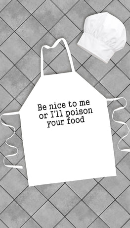 Be Nice To Me Or I'll Poison Your Food Apron | Sarcastic Me