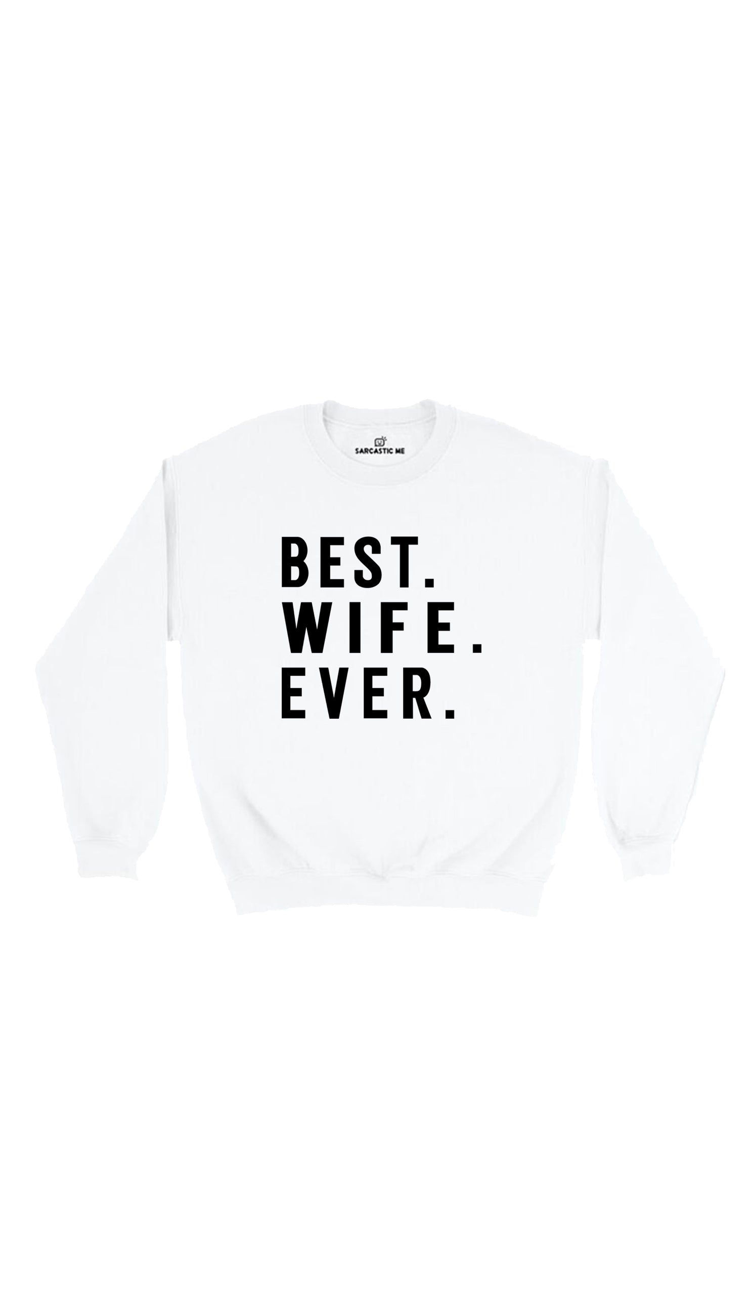 Best. Wife. Ever. White Unisex Pullover Sweatshirt | Sarcastic Me