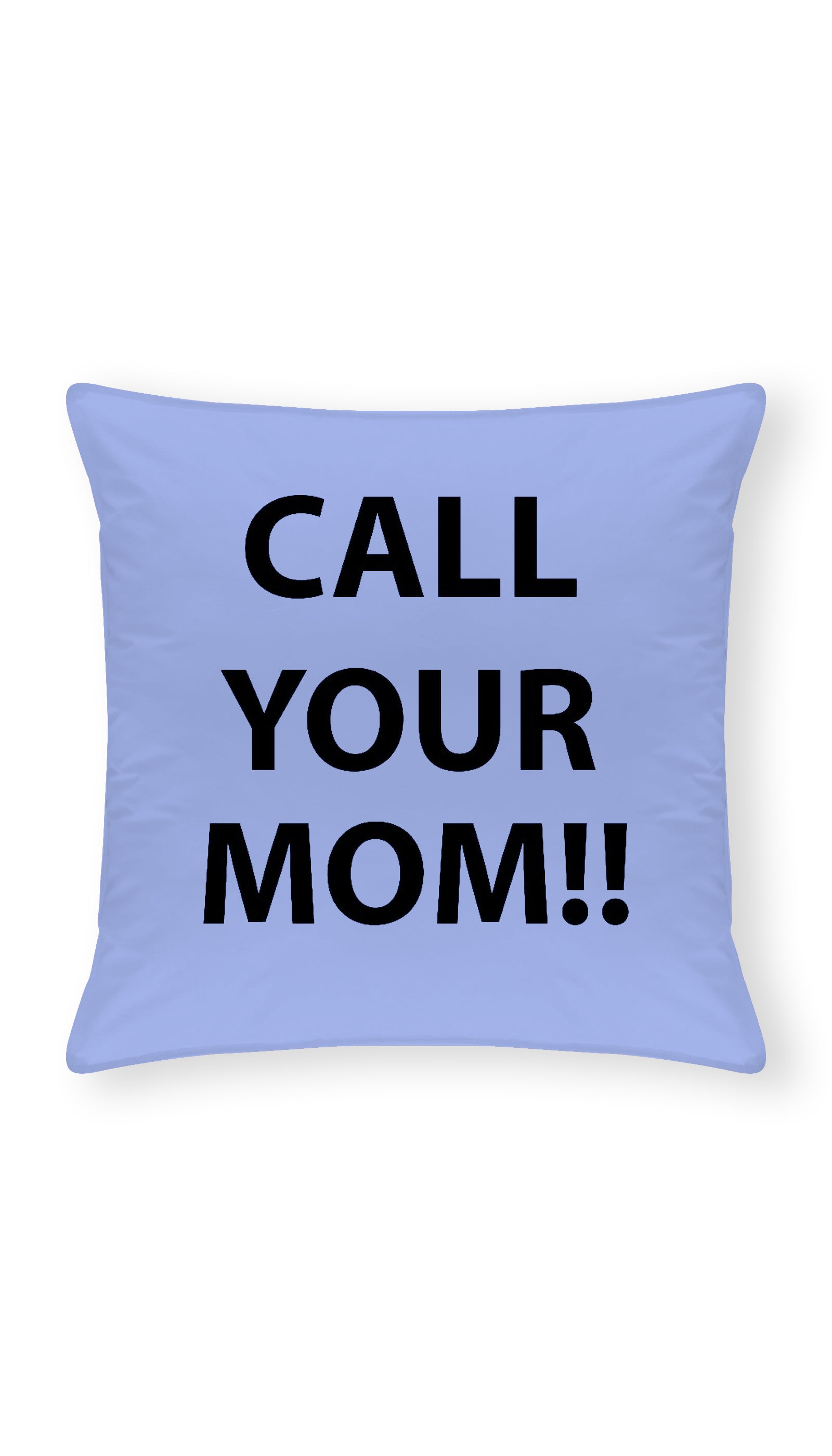 Call Your Mom Throw Pillow | Sarcastic ME