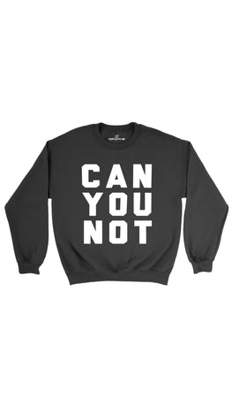 Can You Not Black Unisex Pullover Sweatshirt | Sarcastic Me