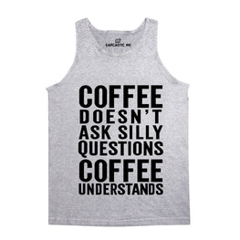 Coffee Doesn't Ask Silly Questions Gray Unisex Tank Top | Sarcastic Me