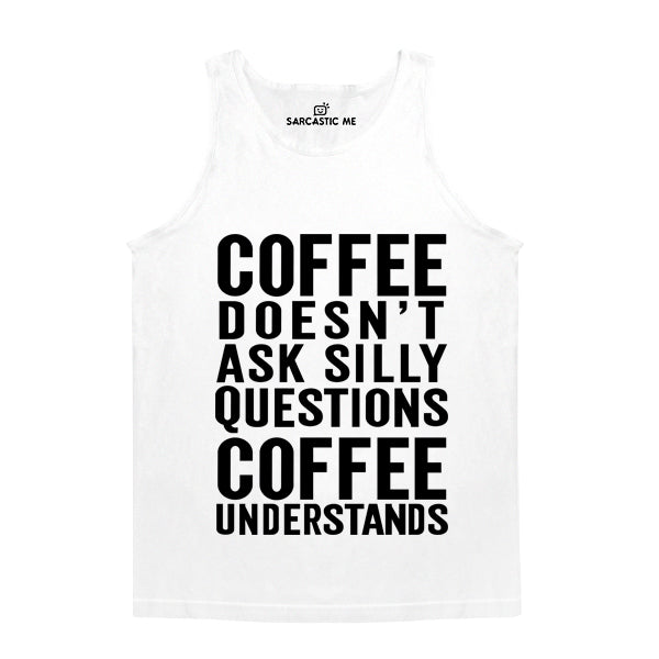 Coffee Doesn't Ask Silly Questions White Unisex Tank Top | Sarcastic Me
