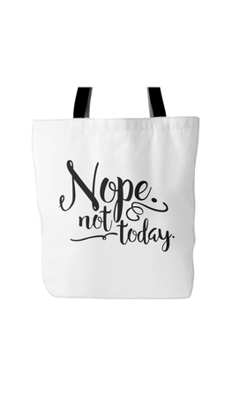 Nope. Not Today White Tote Bag | Sarcastic Me