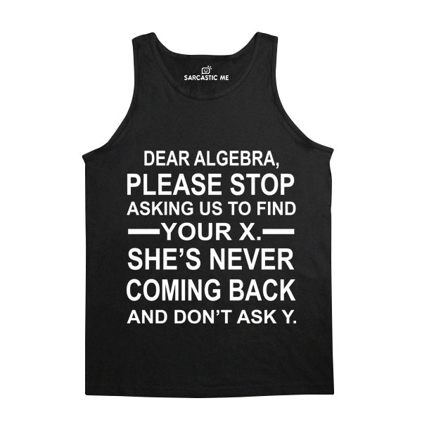 Dear Algebra Please Stop Black Unisex Tank Top | Sarcastic Me