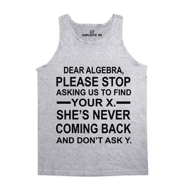 Dear Algebra Please Stop Gray Unisex Tank Top | Sarcastic Me
