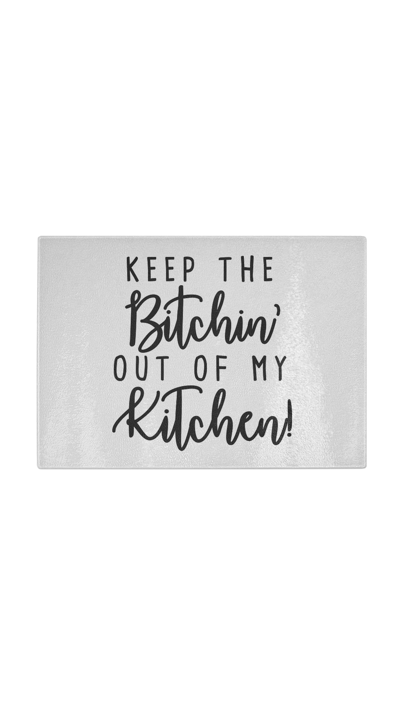 Keep The Bitchin Out Of My Kitchen Funny Kitchen Cutting Board