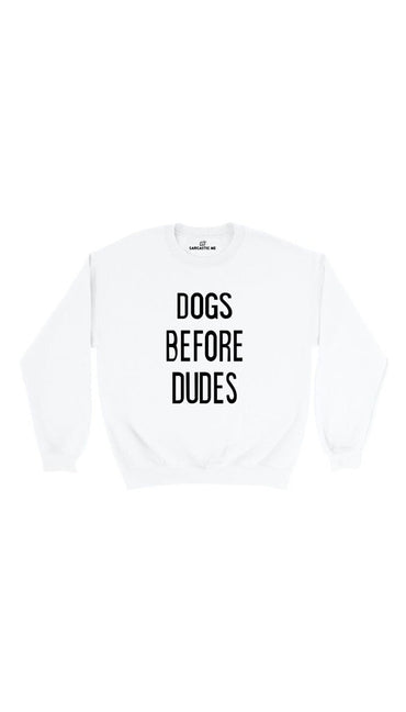 Dogs Before Dudes White Unisex Pullover Sweatshirt | Sarcastic Me