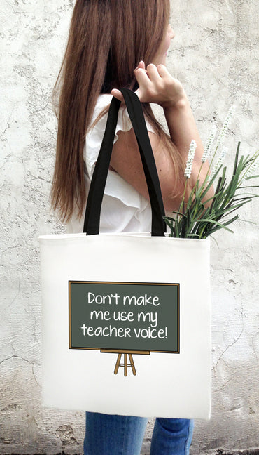 Don't Make Me Use My Teacher Voice Funny & Clever Tote Bag Gift | Sarcastic ME