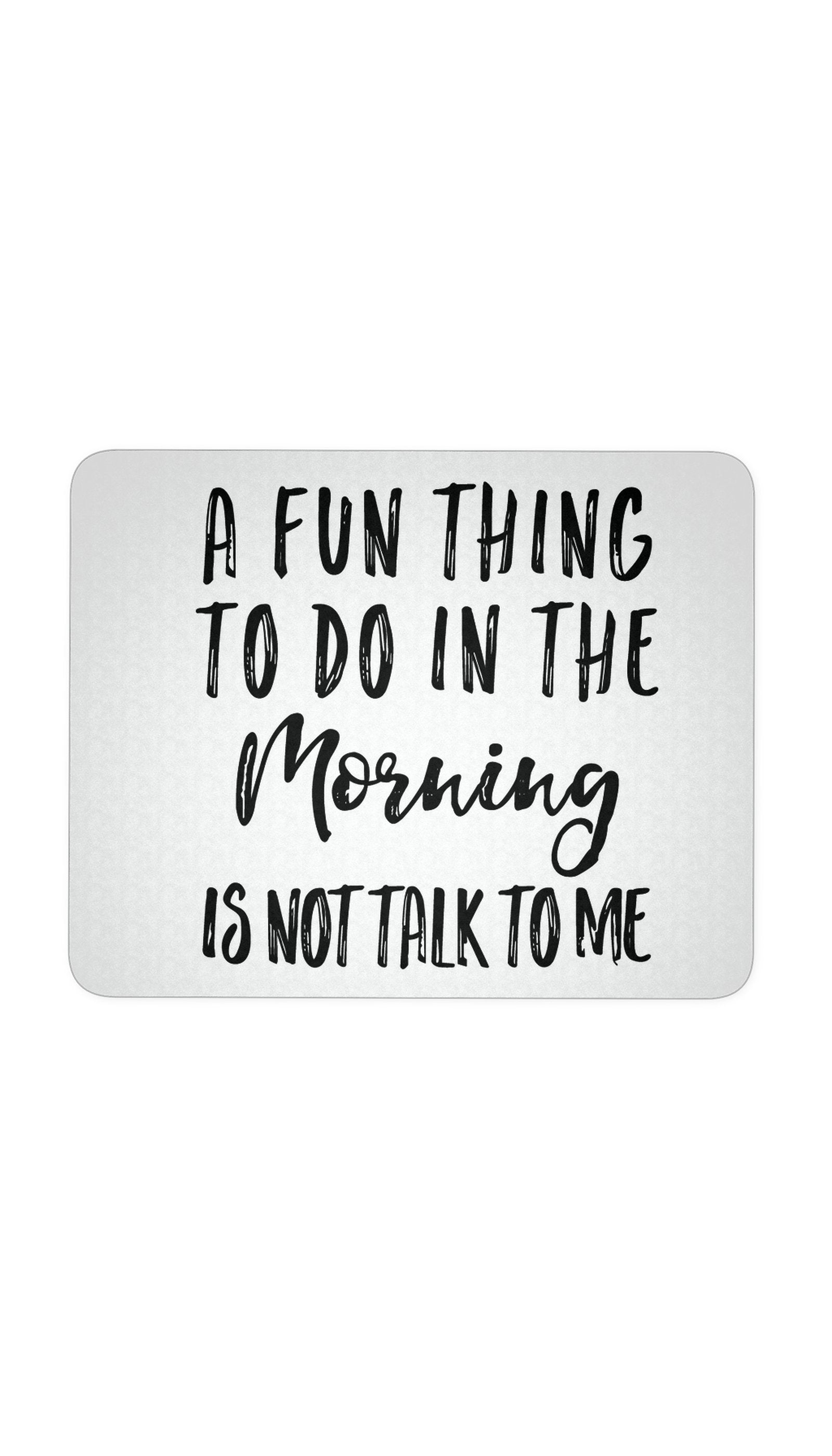 A Fun Thing To Do In The Morning White Mouse Pad | Sarcastic ME