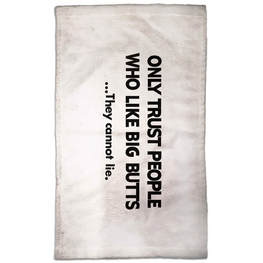 Only Trust People Who Like Big Butts...They Cannot Lie. Hand Towel