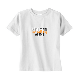 Don't Make Me Call My Aunt Toddler Tee