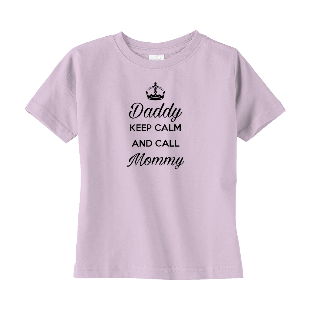 Daddy Keep Calm And Call Mommy Toddler Tee