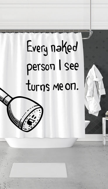 Every Naked Person I See Turns Me On Funny Dorm Shower Curtain Gift | Sarcastic ME