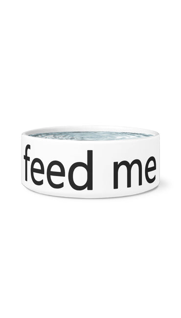 Feed Me White Pet Bowl | Sarcastic Me