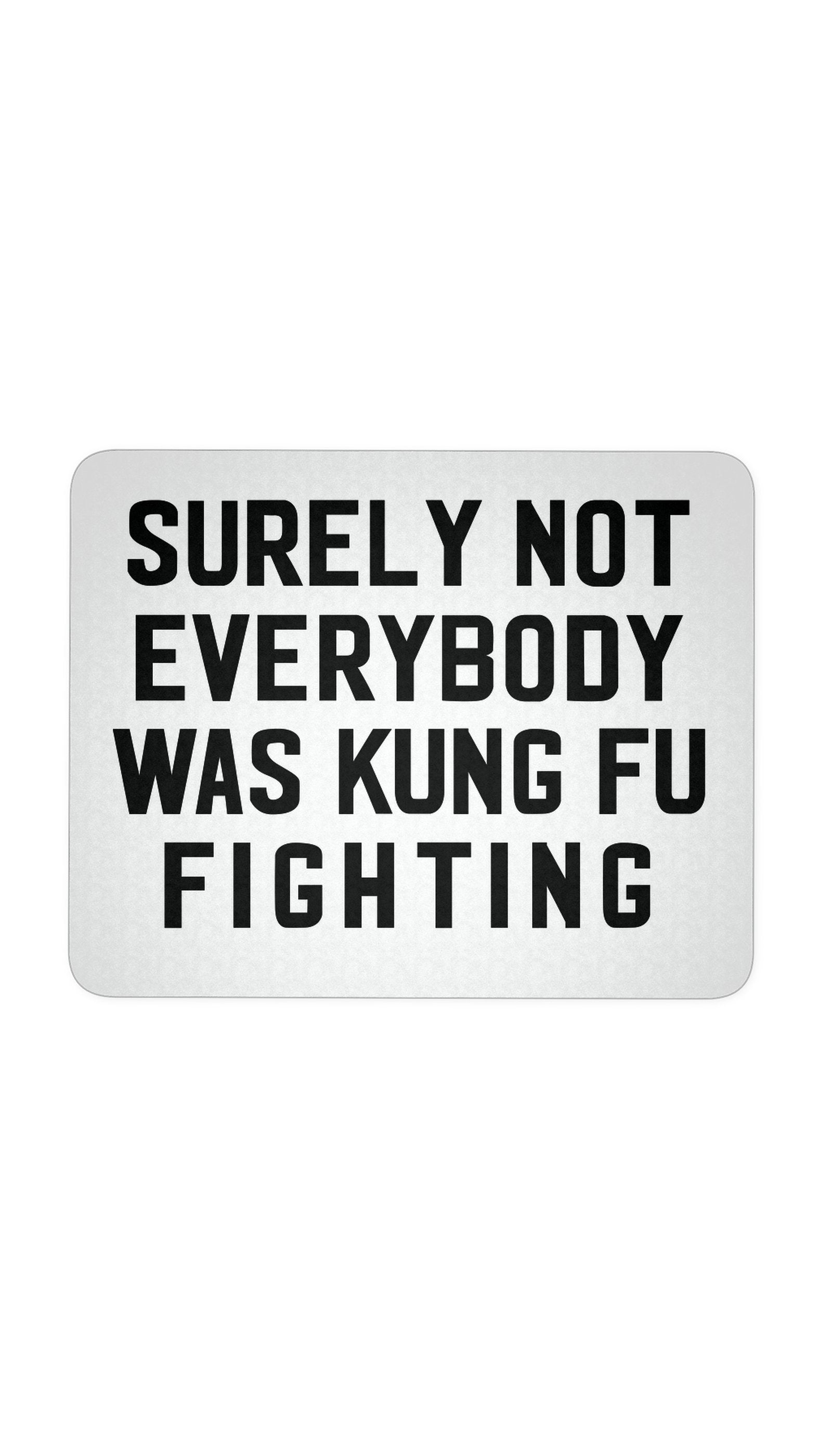 Surely Not Everybody Was Kung Fu Fighting Mousepad | Sarcastic ME