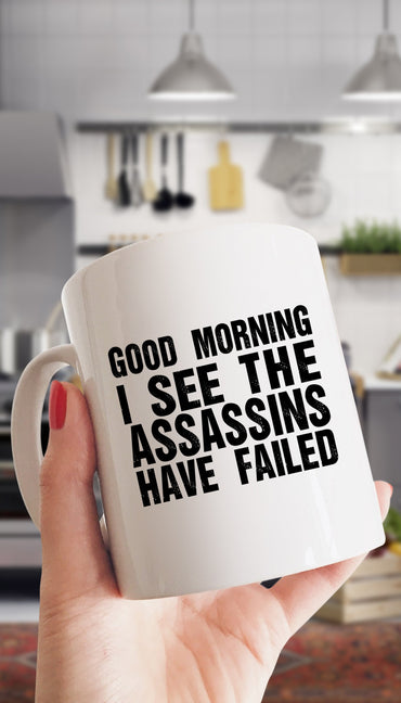 Good Morning I See The Assassins Have Failed Mug | Sarcastic ME