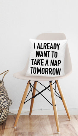 I Already Want To Take A Nap Tomorrow Funny & Clever Home Throw Pillow Gift | Sarcastic ME