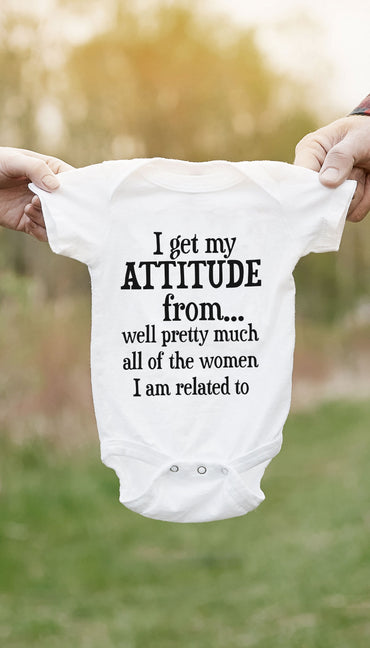 I Get My Attitude From All Women Funny & Clever Baby Infant Onesie Gift | Sarcastic ME