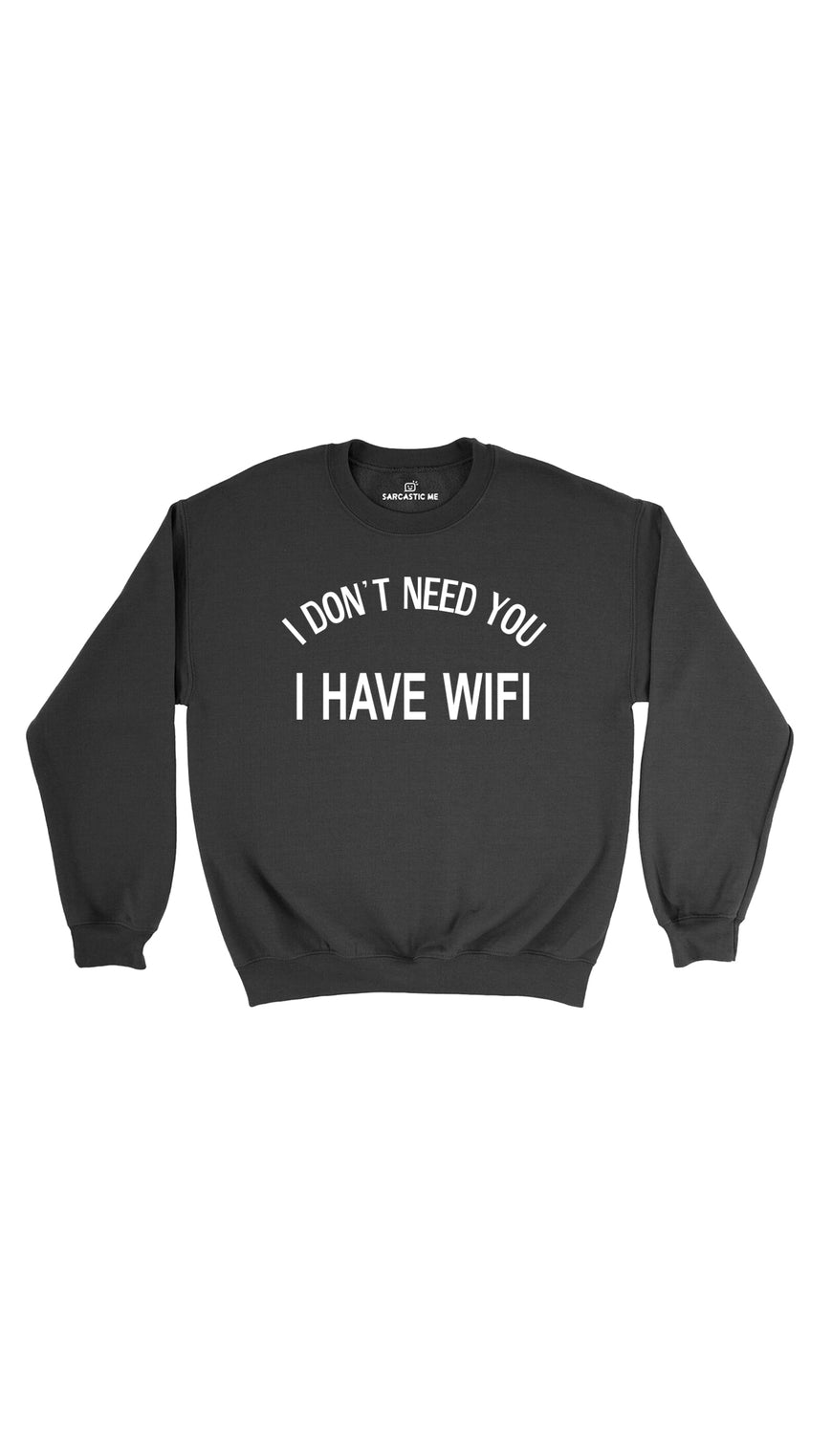 I Don't Need You I Have Wifi Black Unisex Pullover Sweatshirt | Sarcastic Me