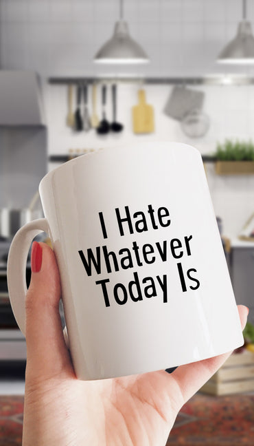 I Hate Whatever Today Is White Mug | Sarcastic Me