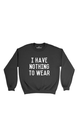 I Have Nothing To Wear Black Unisex Pullover Sweatshirt | Sarcastic Me