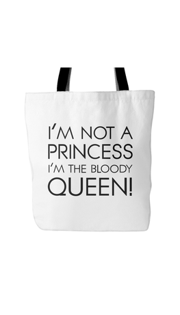 I'm Not A Princess I'm The Bloody Queen White Tote Bag | Sarcastic Me