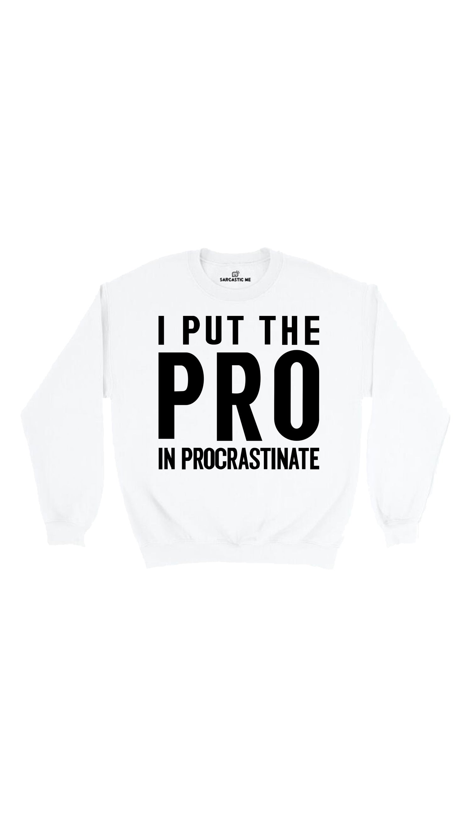 I Put The Pro In Procrastinate White Unisex Sweatshirt | Sarcastic Me