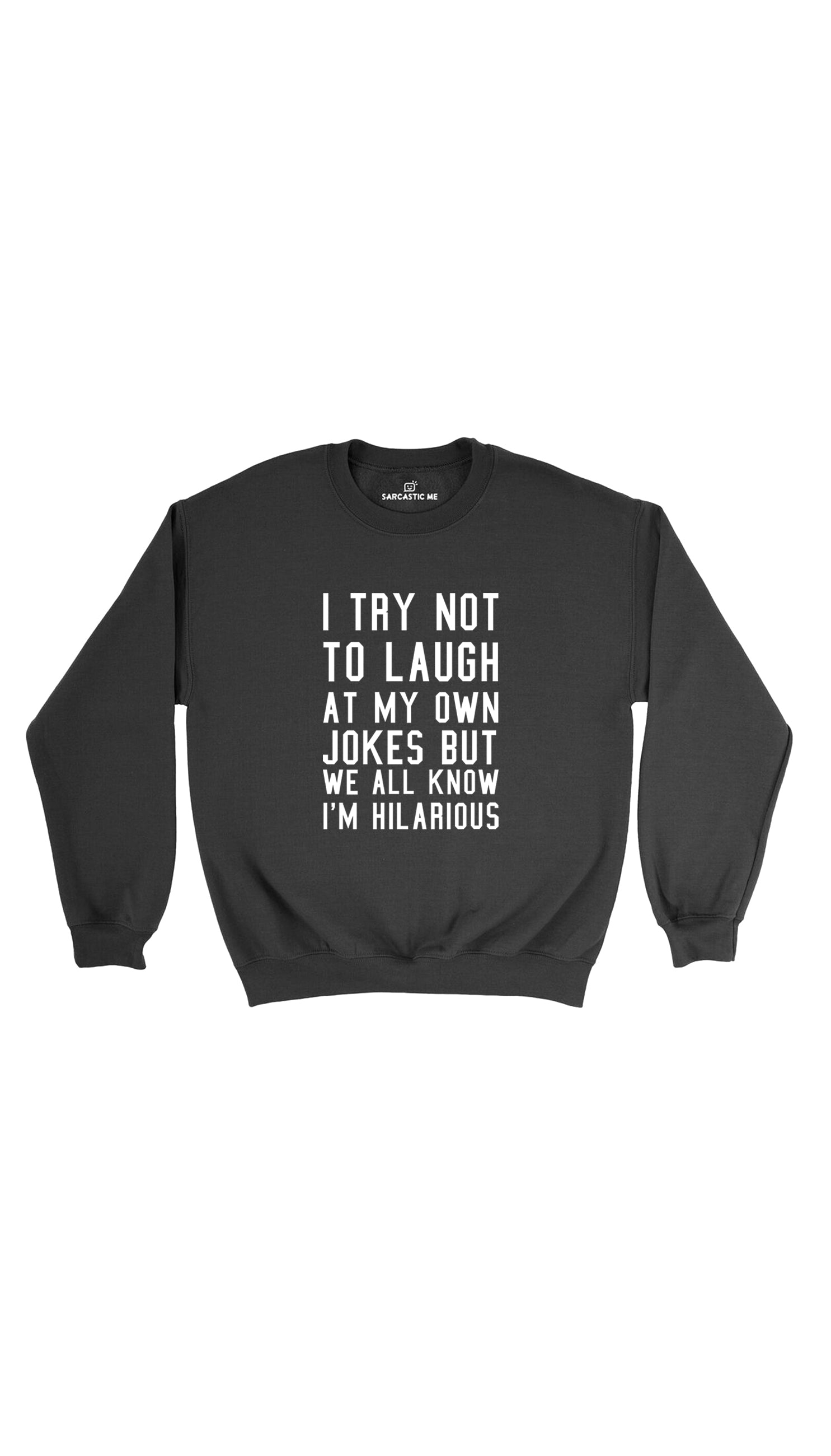 I Try Not To Laugh At My Own Jokes Black Unisex Sweatshirt | Sarcastic Me