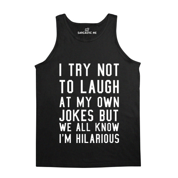 I Try Not To Laugh Black Unisex Tank Top | Sarcastic Me