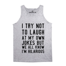 I Try Not To Laugh Gray Unisex Tank Top | Sarcastic Me