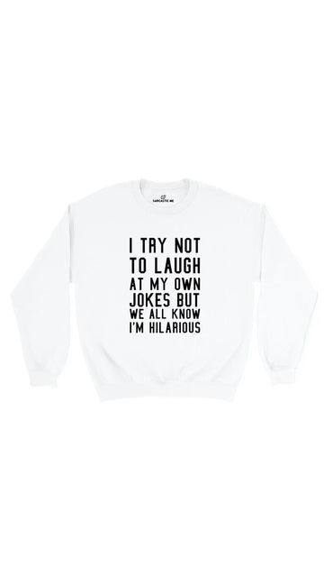 I Try Not To Laugh At My Own Jokes White Unisex Sweatshirt | Sarcastic Me