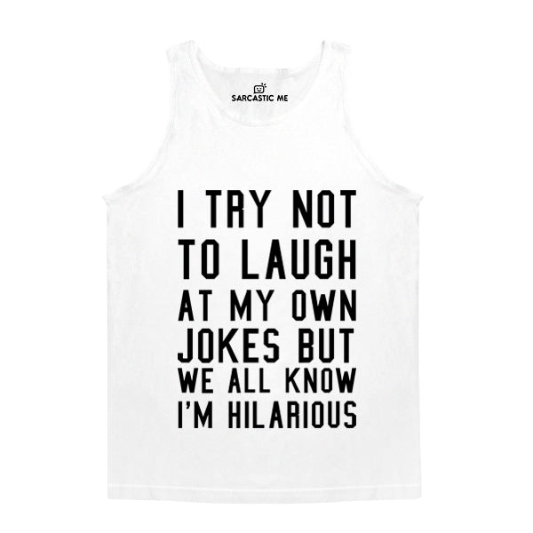 I Try Not To Laugh White Unisex Tank Top | Sarcastic Me