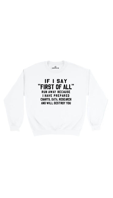If I Say First Of All White Unisex Pullover Sweatshirt | Sarcastic Me