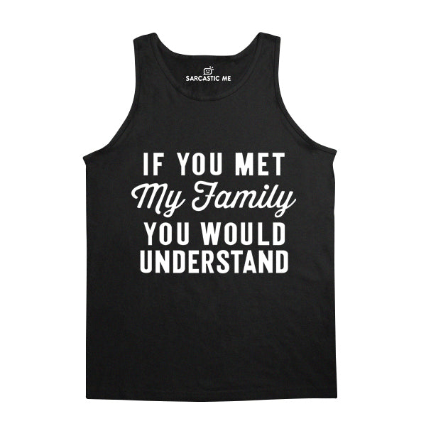 If You Met My Family You Would Understand Black Unisex Tank Top | Sarcastic Me