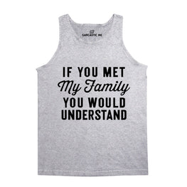 If You Met My Family You Would Understand Gray Unisex Tank Top | Sarcastic Me