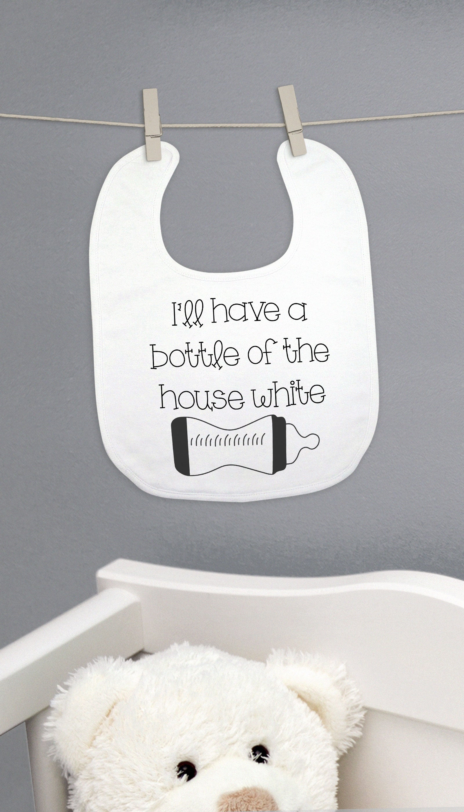 I'll Have A Bottle Of The House White Funny Baby Bib Gift | Sarcastic ME
