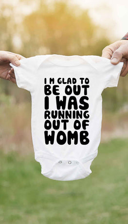 I'm Glad To Be Out I Was Running Out Of Womb Funny Baby Infant Onesie