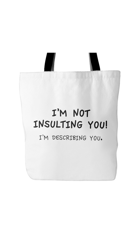 I'm Not Insulting You! I'm Describing You White Tote Bag | Sarcastic Me