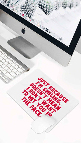 Just Because I'm Smiling Doesn't Mean Funny Office Mouse Pad