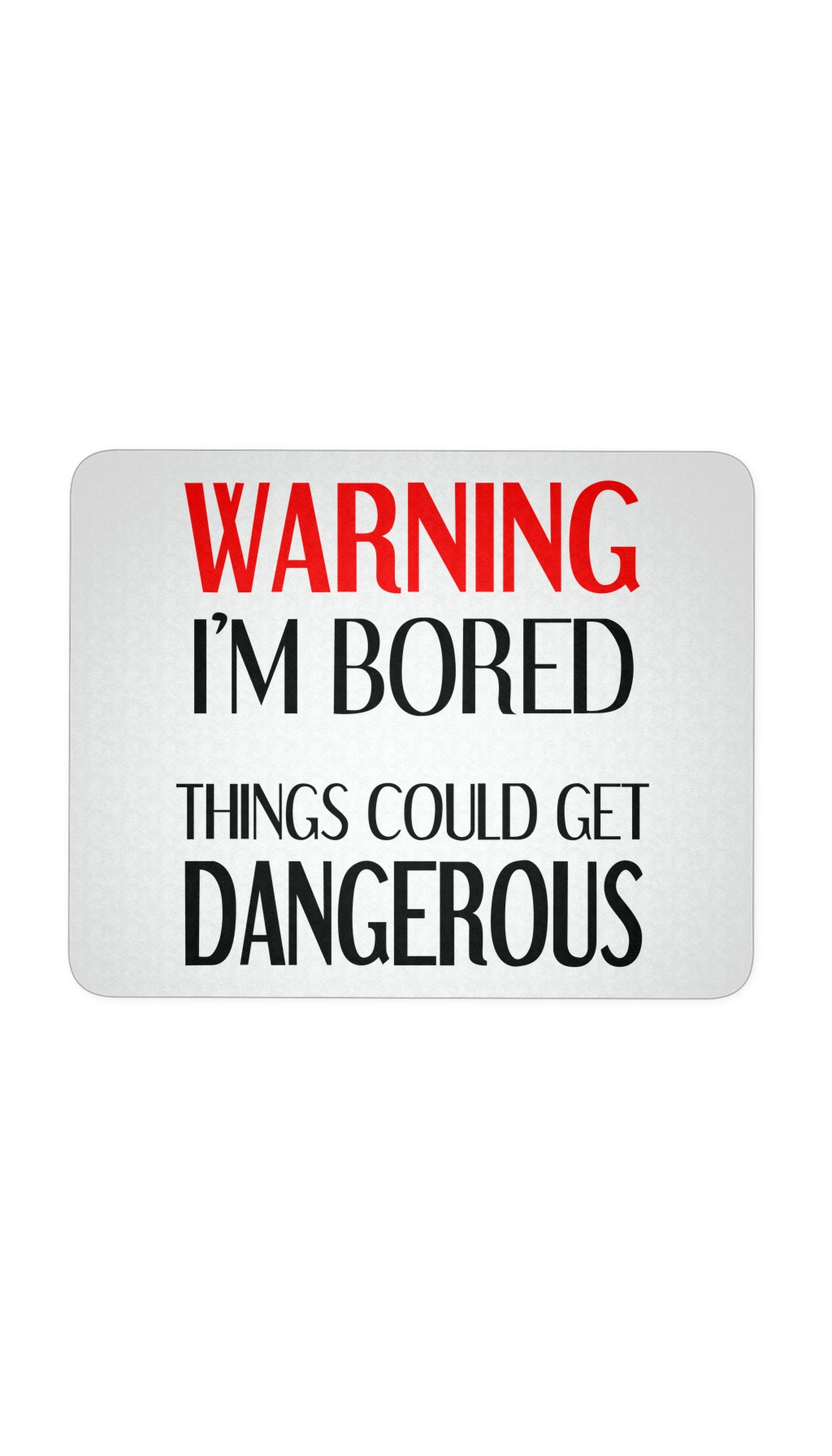 Warning I'm Bored Things Could Get Dangerous White Mouse Pad | Sarcastic Me